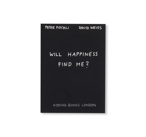 WILL HAPPINESS FIND ME? by Peter Fischli & David Weiss