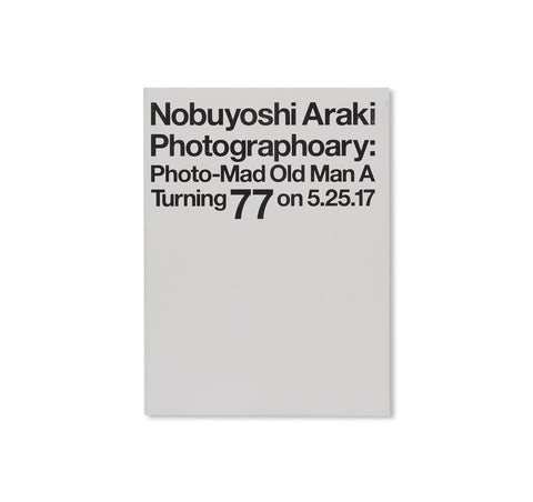 PHOTOGRAPHOARY: PHOTO-MAD OLD MAN A TURNING 77 ON 5.25.17 by Nobuyoshi Araki