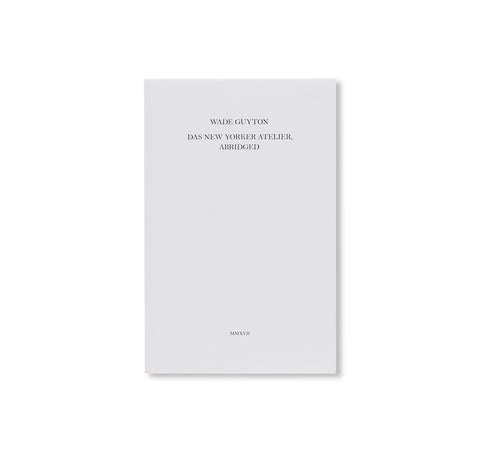DAS NEW YORKER ATELIER, ABRIDGED by Wade Guyton