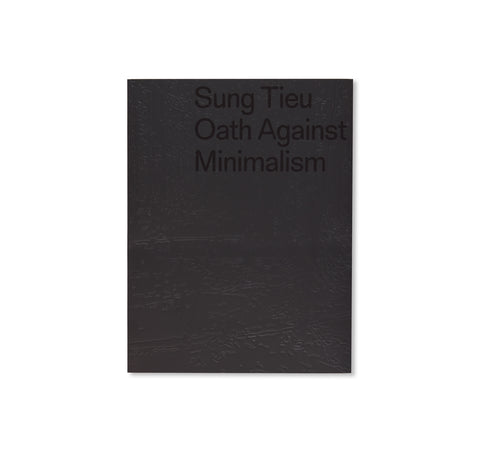 OATH AGAINST MINIMALISM by Sung Tieu