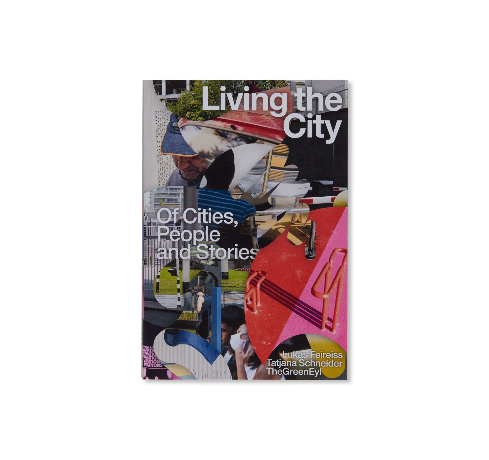 LIVING THE CITY OF CITIES, PEOPLE AND STORIES by Lukas Feireiss and Tatjana Schneider