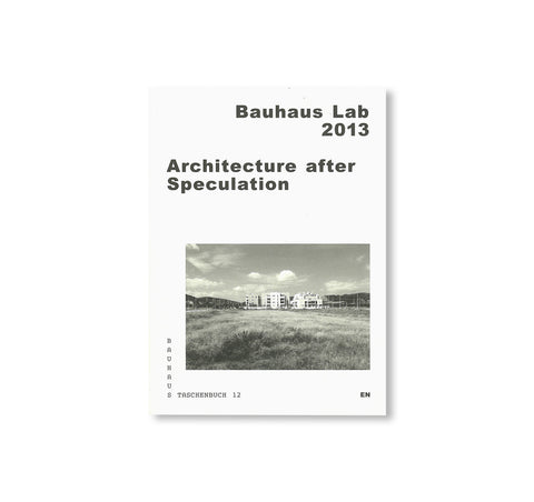 ARCHITECTURE AFTER SPECULATION / Bauhaus Paperback 12 by Bauhaus Lab 2013, Stiftung Bauhaus Dessau