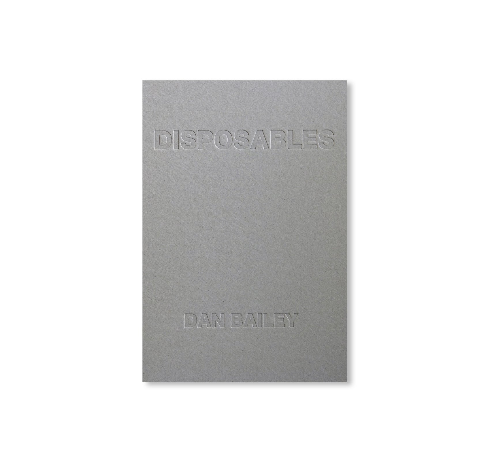 DISPOSABLES by Dan Bailey