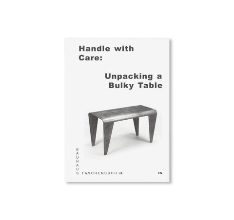 HANDLE WITH CARE: UNPACKING A BULKY TABLE / Bauhaus Paperback 24 by Stiftung Bauhaus Dessau