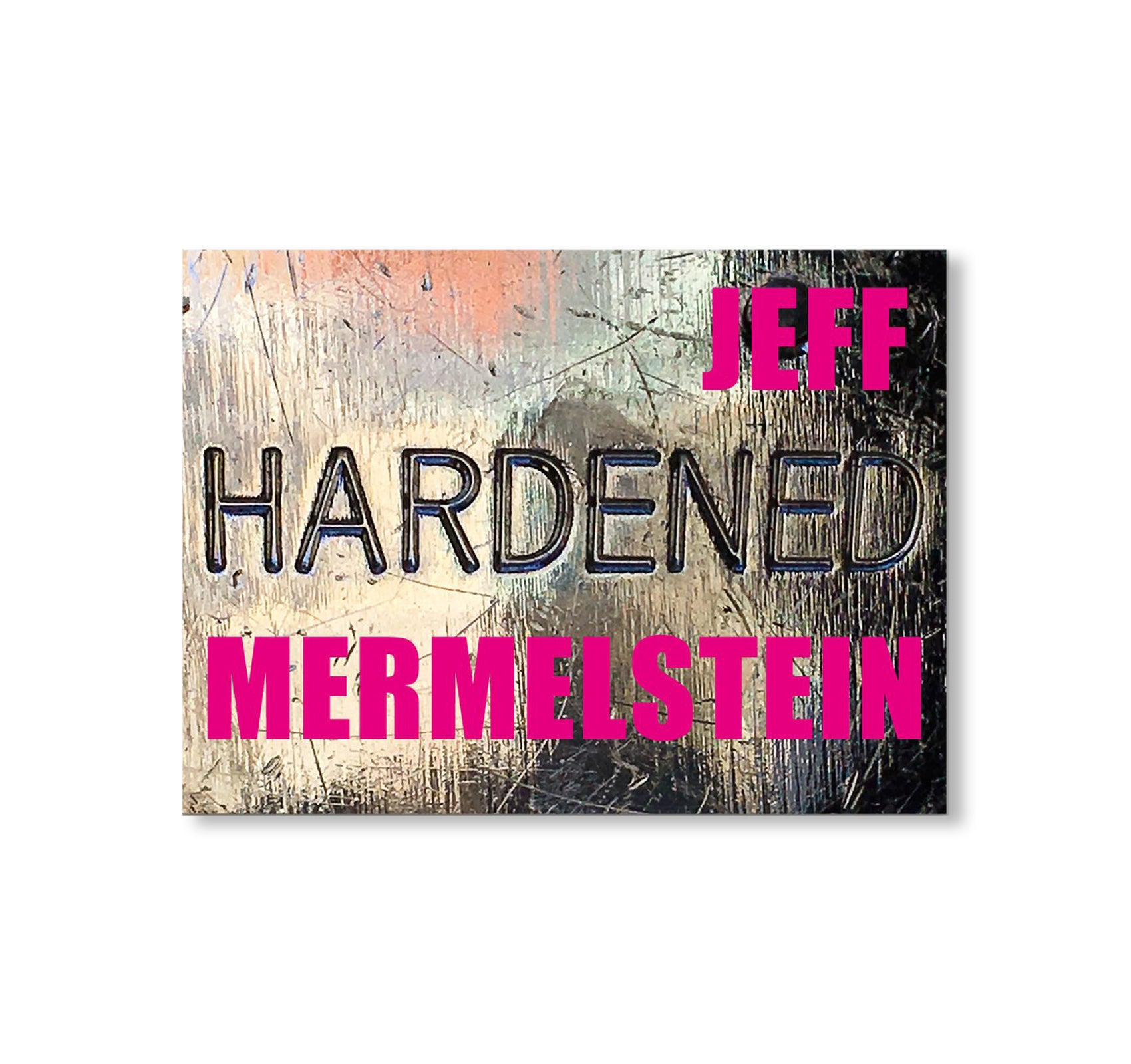 HARDENED by Jeff Mermelstein