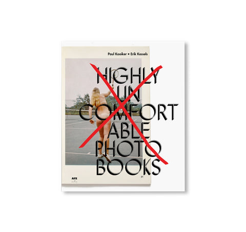 HIGHLY UNCOMFORTABLE PHOTO BOOKS by Erik Kessels, Paul Kooiker [SALE]