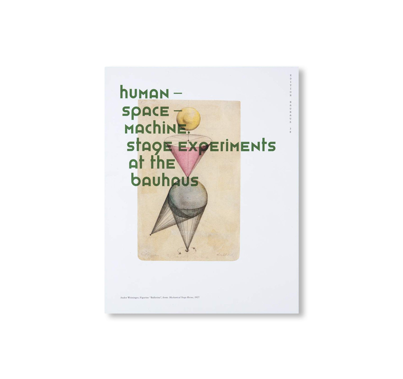 HUMAN - SPACE - MACHINE - Stage experiments at the Bauhaus / Edition Bauhaus 38 by Stiftung Bauhaus Dessau