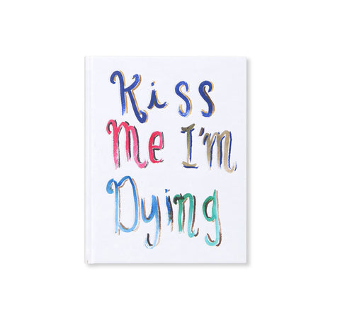 KISS ME I'M DYING by Brad Phillips