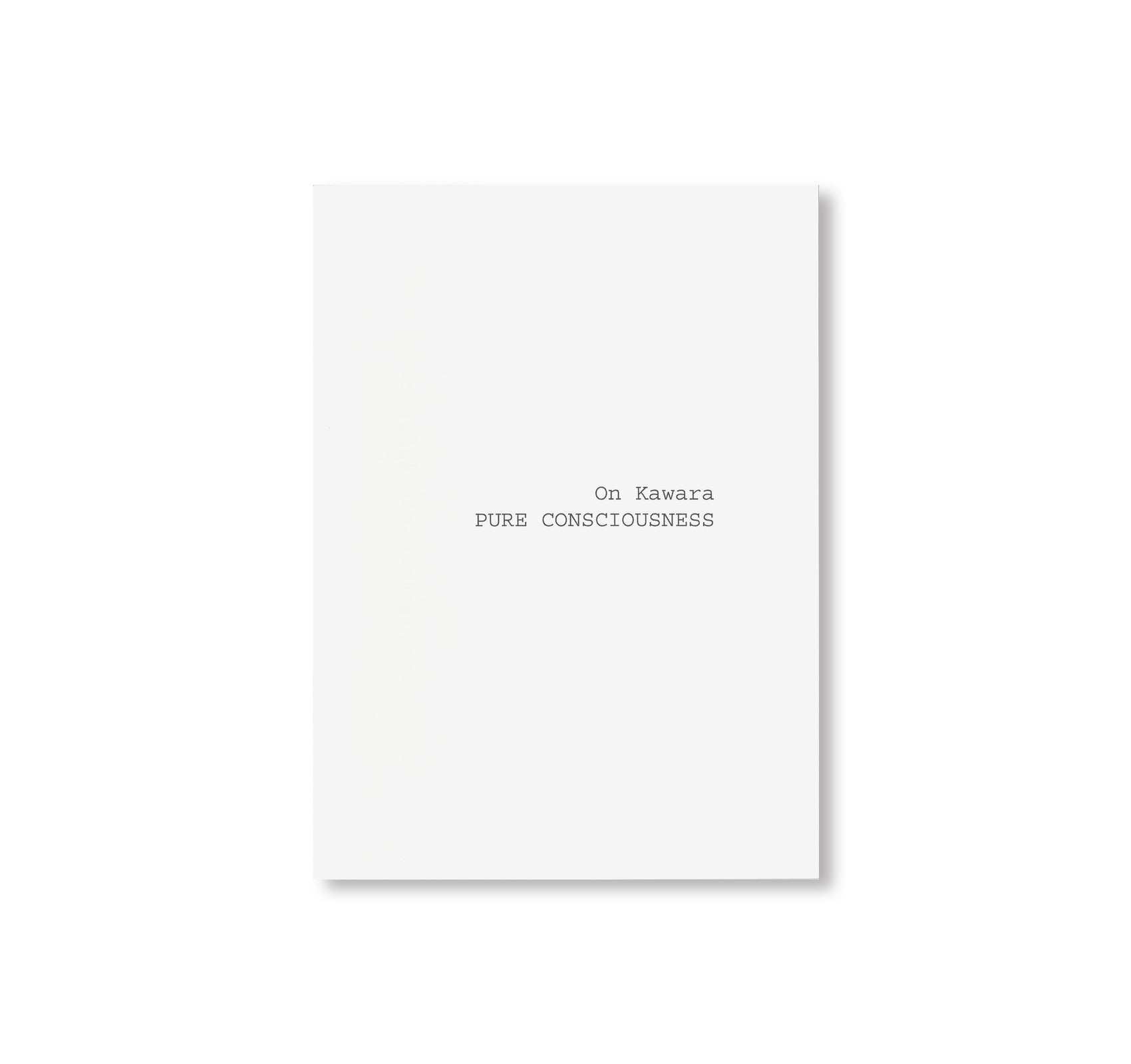 PURE CONSCIOUSNESS 1998–2013 by On Kawara