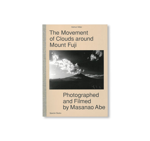 THE MOVEMENT OF CLOUDS AROUND MOUNT FUJI - PHOTOGRAPHED AND FILMED BY MASANAO ABE by Helmut Völter