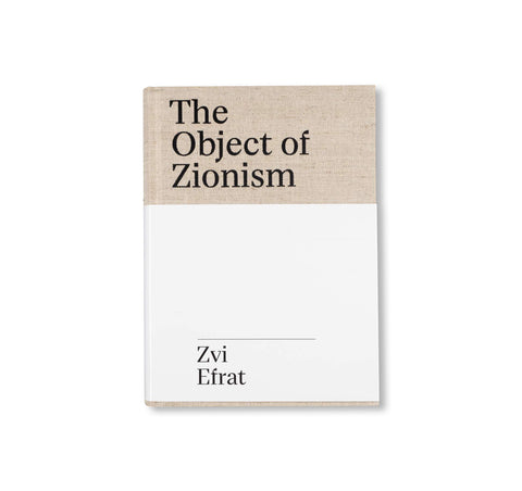 THE OBJECT OF ZIONISM: THE ARCHITECTURE OF ISRAEL by Zvi Efrat