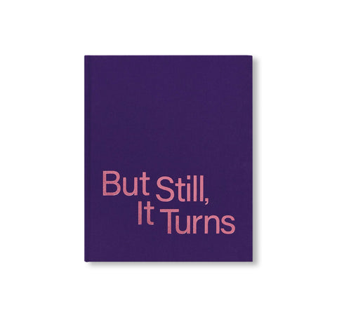 BUT STILL, IT TURNS by Paul Graham (ed.)