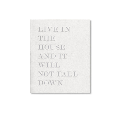 LIVE IN THE HOUSE AND IT WILL NOT FALL DOWN by Alessandro Laita + Chiaralice Rizzi [SIGNED]
