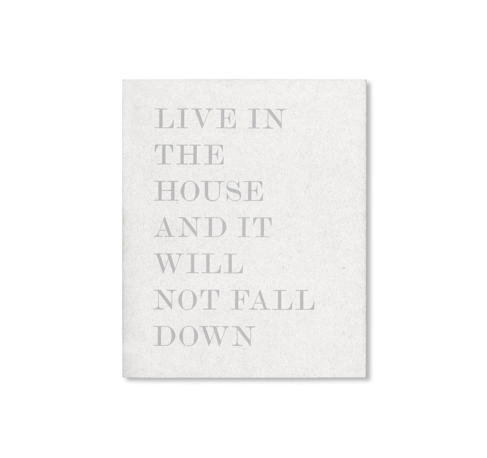 LIVE IN THE HOUSE AND IT WILL NOT FALL DOWN by Alessandro Laita + Chiaralice Rizzi