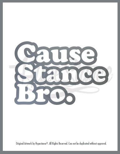 Cause of Stance Bro Sticker - Hypestance, Car sticker
