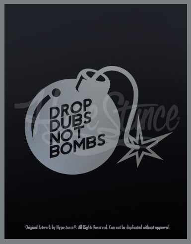 Drop Dubs not Bombs Sticker - Hypestance, Car sticker