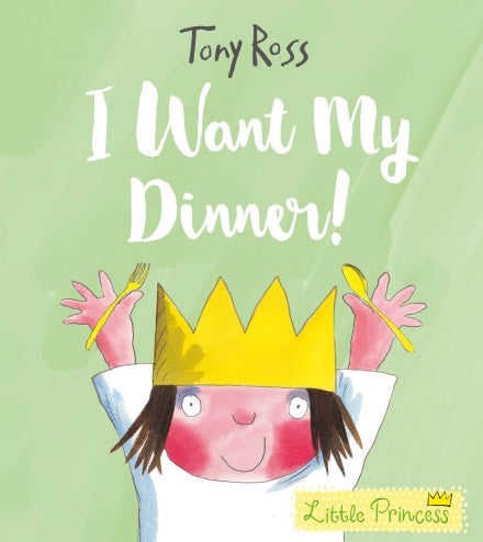 I WANT MY DINNER - LITTLE PRINCESS