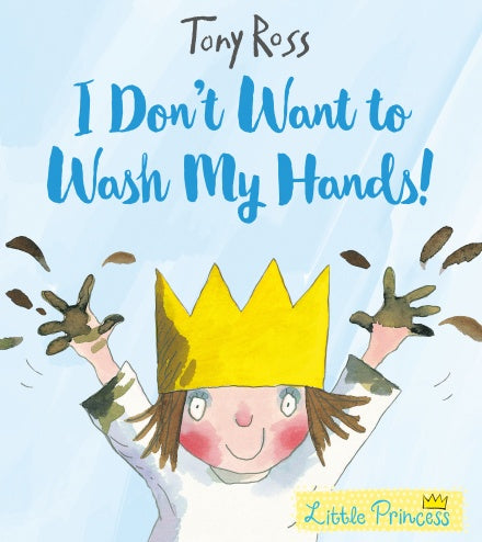 LITTLE PRINCESS - I DON'T WANT TO WASH MY HANDS!