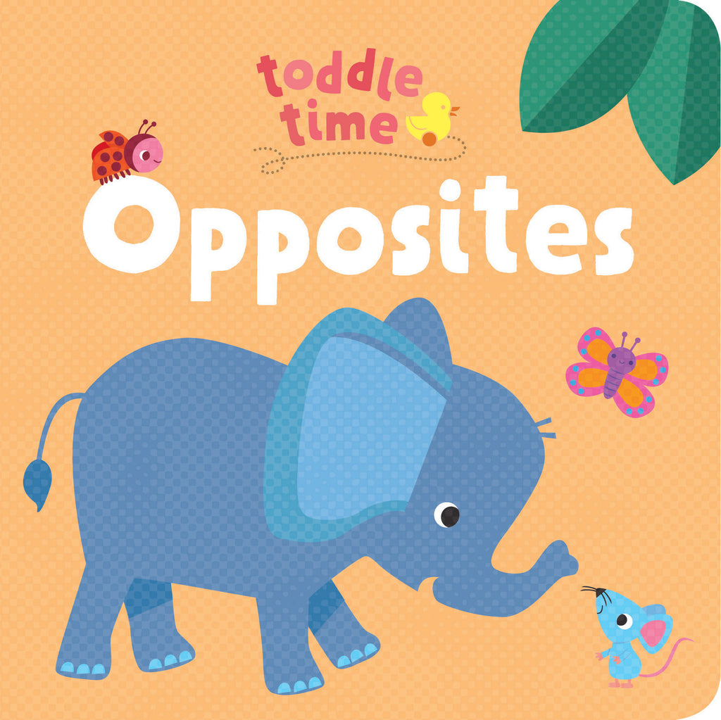 TODDLE TIME OPPOSITES - LIFT THE FLAP