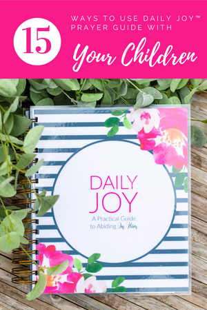 15 Ways to Use Daily Joy™  with Your Children