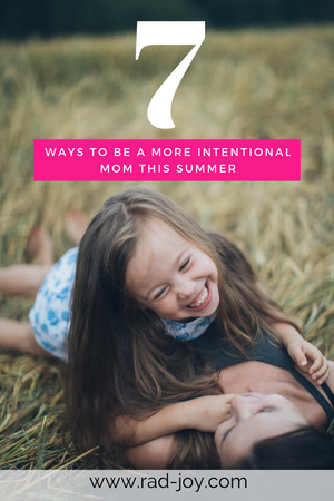 7 Ways to be a More Intentional Mom this Summer