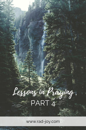 Lessons in Praying: Part 4