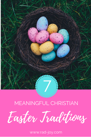 7 Meaningful Christian Easter Traditions