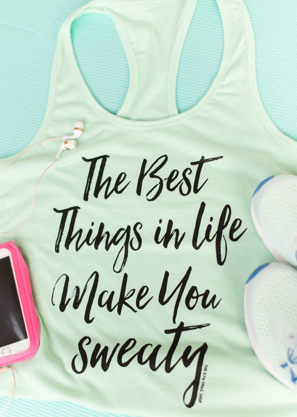 The Best Things In Life Make You Sweaty Racerback