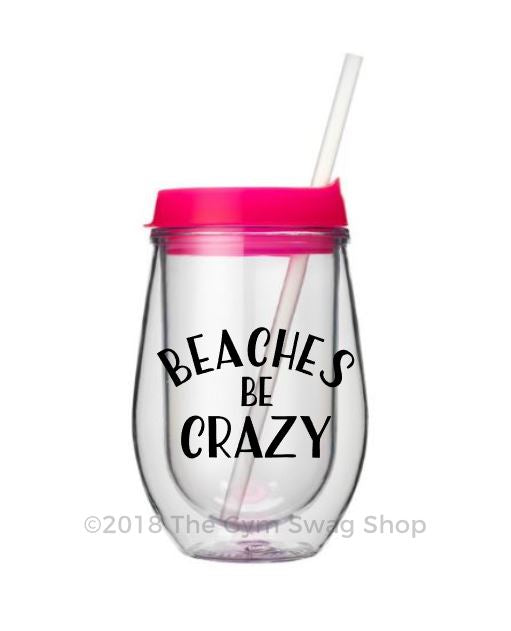 Beaches Be Crazy Pink Travel Wine Glass