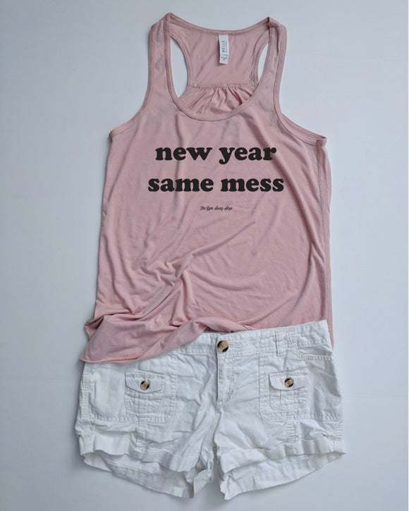 New Year Same Mess Flowy Racerback