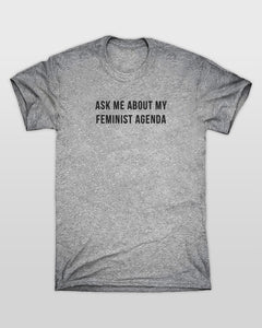 Ask Me About My Feminist Agenda T-Shirt in Grey