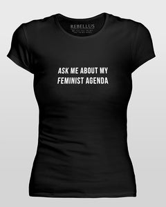 Ask Me About My Feminist Agenda T-Shirt Tight Version in Black