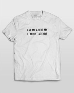 Ask Me About My Feminist Agenda T-Shirt in White