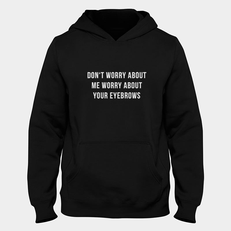 Dont Worry About Me Worry About Your Eyebrows Hoodie