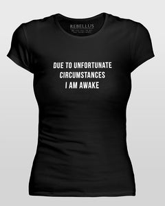 Due To Unfortunate Circumstances I Am Awake T-Shirt Tight Version in Black