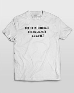 Due To Unfortunate Circumstances I Am Awake T-Shirt in White