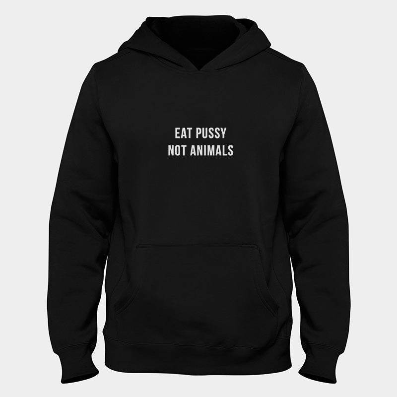 Eat Pussy Not Animals Hoodie