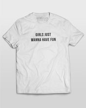 Girls Just Wanna Have Fun T-Shirt in White