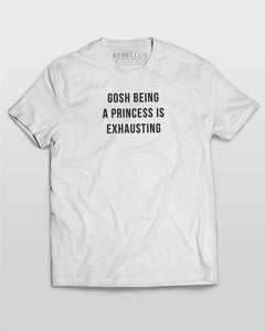 Gosh Being A Princess Is Exhausting T-Shirt in White