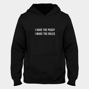 I Have The Pussy I Make The Rules Hoodie