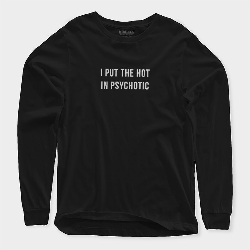 I Put The Hot In Psychotic Sweatshirt