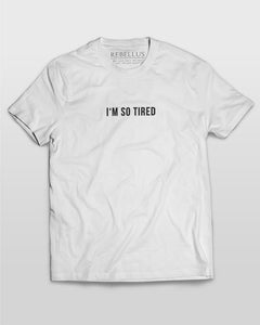I'm So Tired T-Shirt in White