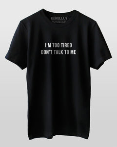 I'm Too Tired Don't Talk To Me T-Shirt
