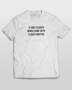 If Only Closed Minds Came With Closed Mouths T-Shirt in White