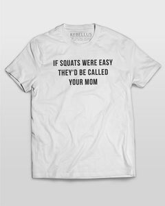 If Squats Were Easy They'd Be Called Your Mom T-Shirt in White