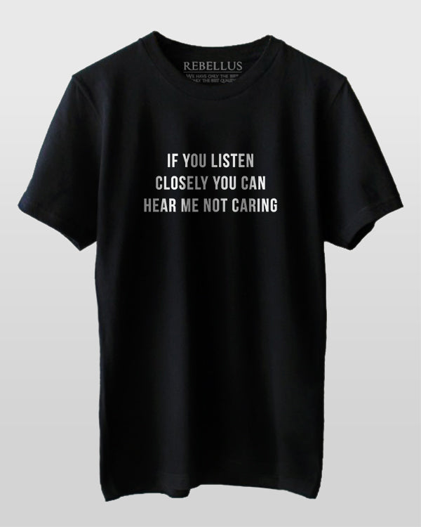 If You Listen Closely You Can Hear Me Not Caring T-Shirt