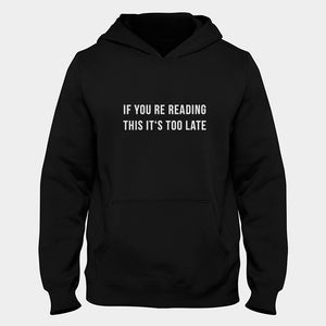 If You Re Reading This It's Too Late Hoodie