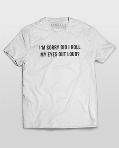 Im Sorry Did I Roll My Eyes Out Loud T-Shirt in White