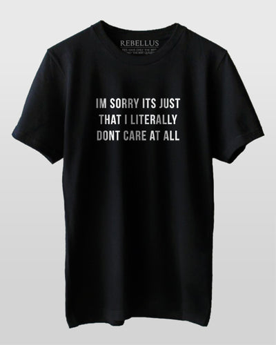 Im Sorry Its Just That I Literally Dont Care At All T-Shirt