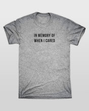 In Memory Of When I Cared T-Shirt in Grey